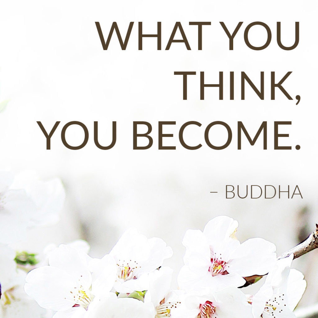 What you think, you become -- Buddha quote